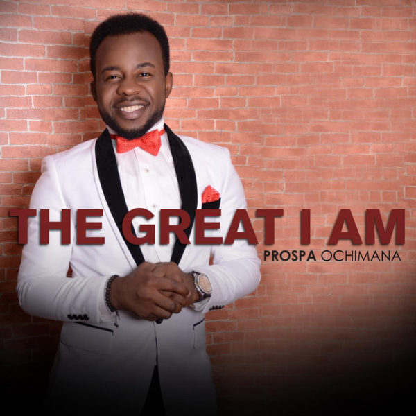 The Great I Am – Prospa Ochimana