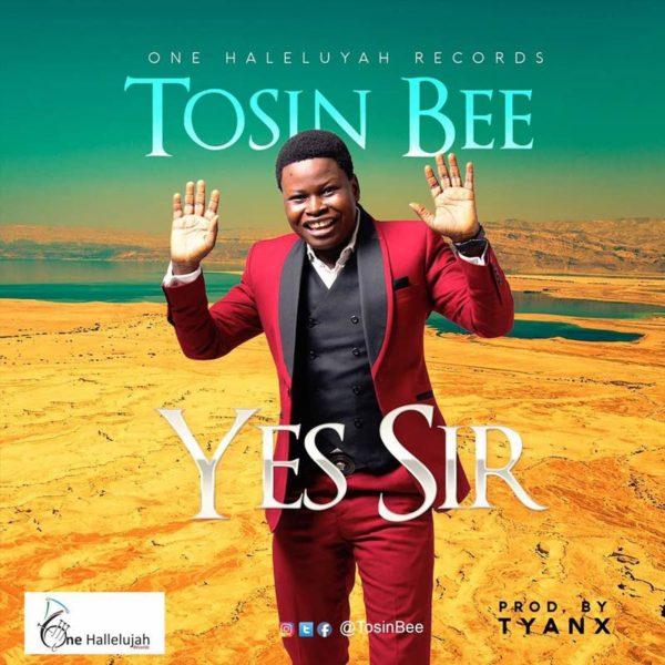 Yes Sir – Tosin Bee