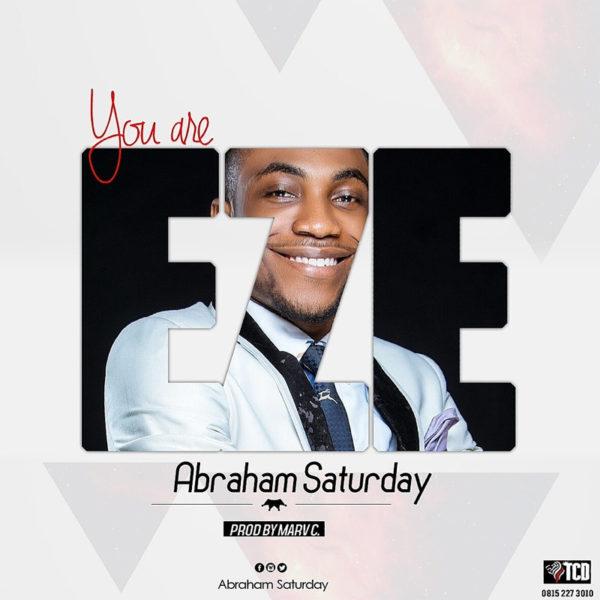 You Are Eze – Abraham Saturday