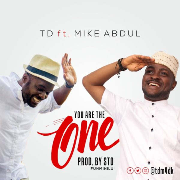 You Are The One – TD ft Mike Abdul