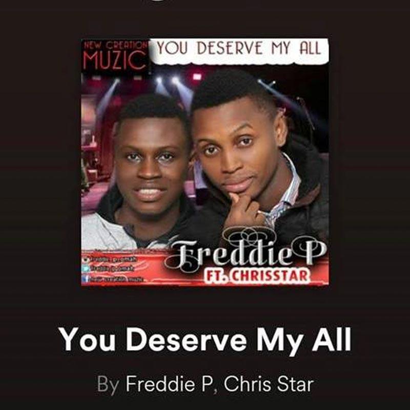 You Deserve My All - Freddie P ft. Chrisstar | Gospellyricsng