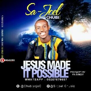 Jesus made it possible – Sajoel Chubi