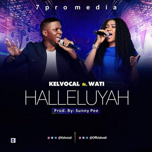 Halleluyah – Kelvocal ft. Wati