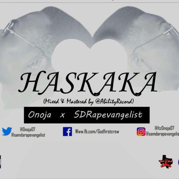 Haskaka – Onoja ft. SDRapEvangelist