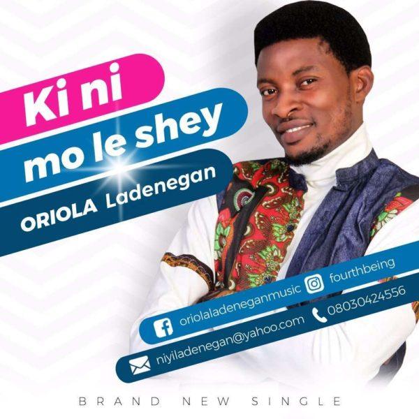Kini mo le shey (What can I do) – Oriola Ladenegan