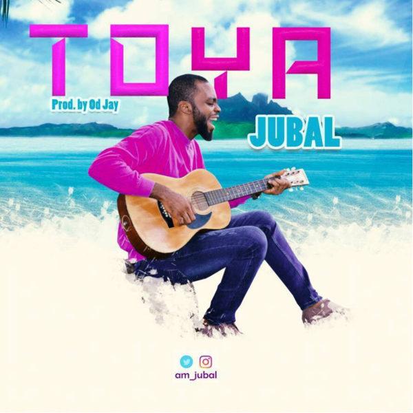 Toya (Praise Him) – Jubal