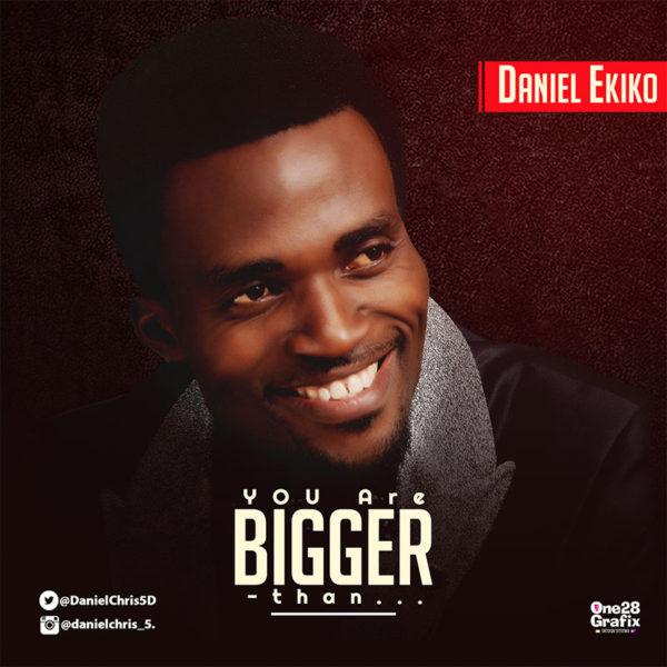 You are Bigger Than – Daniel Ekiko