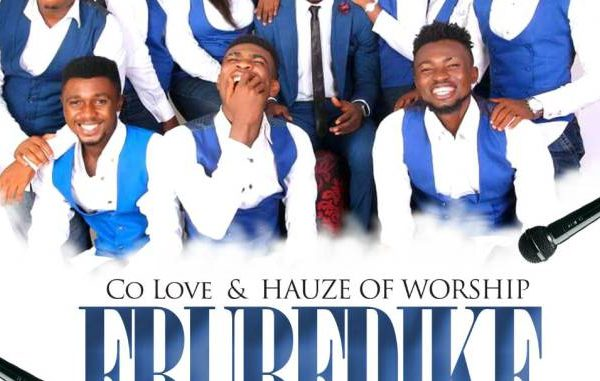 Ebubedike – C.o.Love& Hauze of worship crew