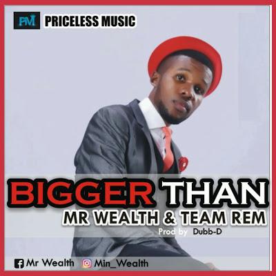 Bigger Than – Mr Wealth & Team Rem
