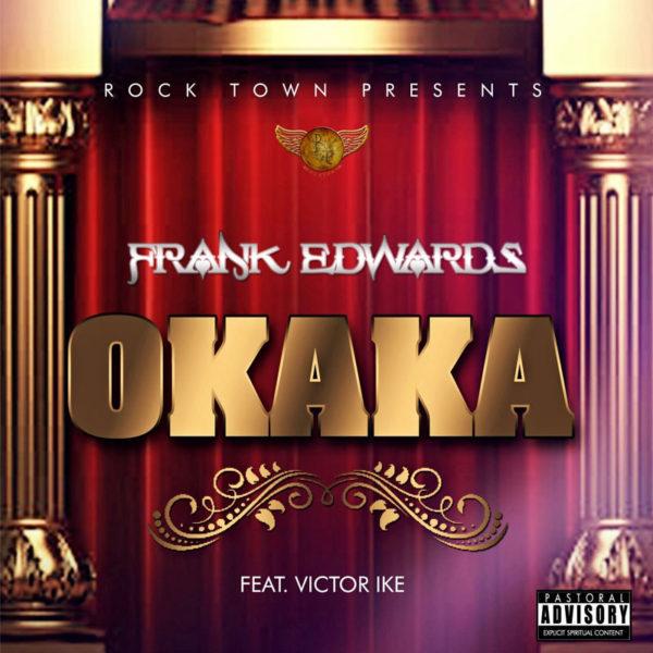 Okaka – Frank Edwards ft. Victor Ike