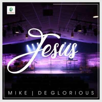 Jesus – Mike & De Glorious