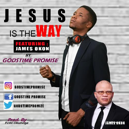 Jesus Is  The Way – GodsTime Promise Ft. James Okon