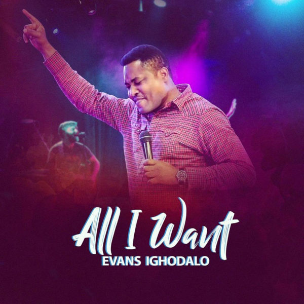 All I Want – Evans Ighodalo