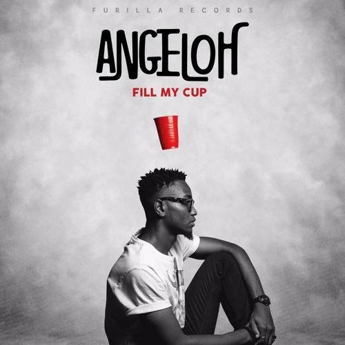 Fill My Cup – Angeloh