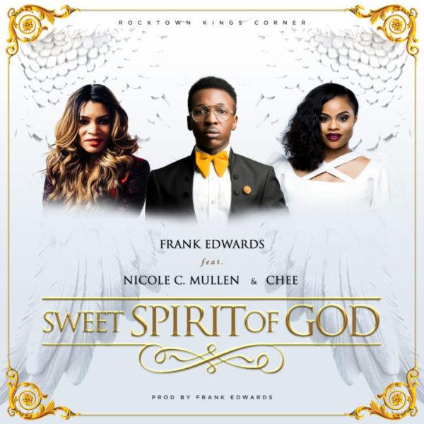 Sweet Spirit of God – Frank Edwards Ft. Nicole C. Mullen & Chee