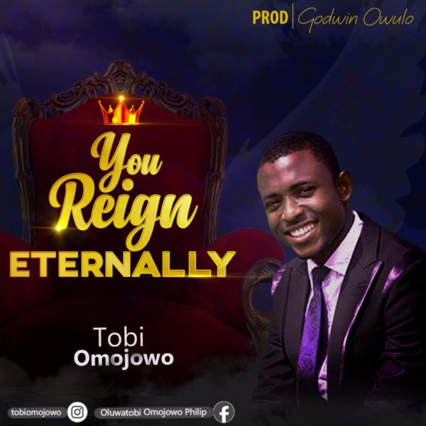 You Reign Eternally  – Oluwatobi Omojowo