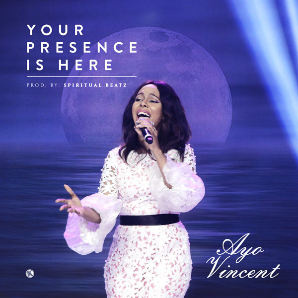 Your Presence is Here – Ayo Vincent