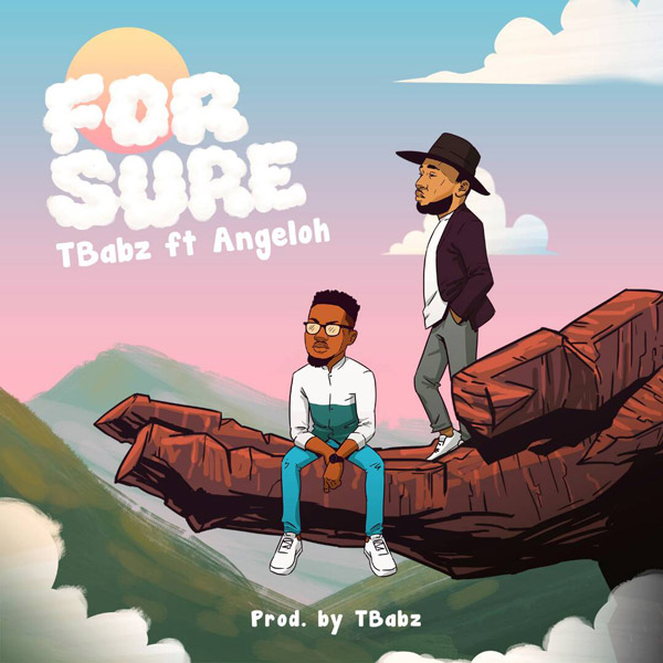 For Sure – Tbabz ft Angeloh