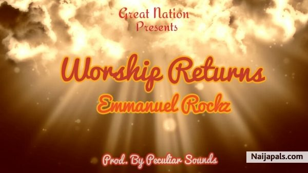 Worship Returns – Emmanuel Rockz