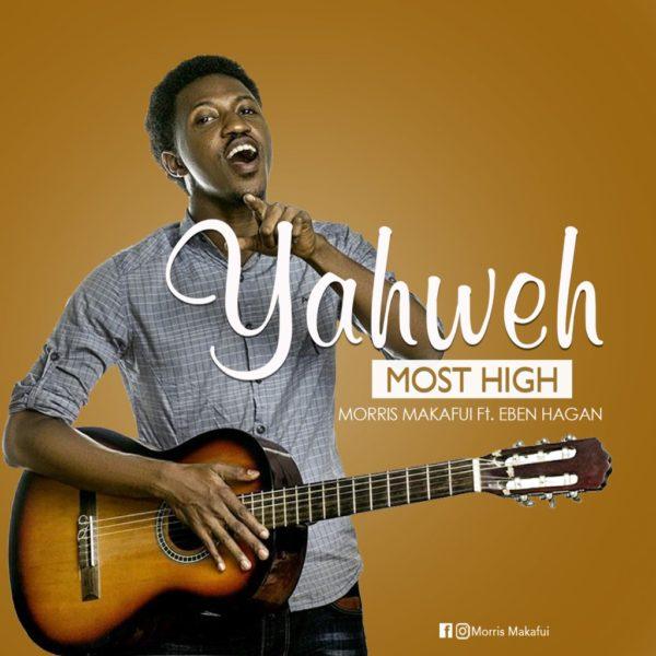 Yahweh Most High – Morris Makafui Ft. Eben Hagan