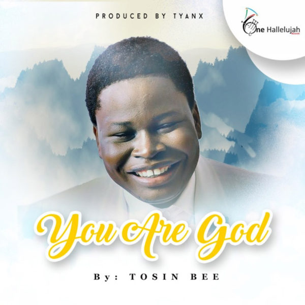 You are God – Tosin Bee