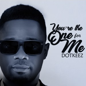 You're the One for me  – Dotkeez
