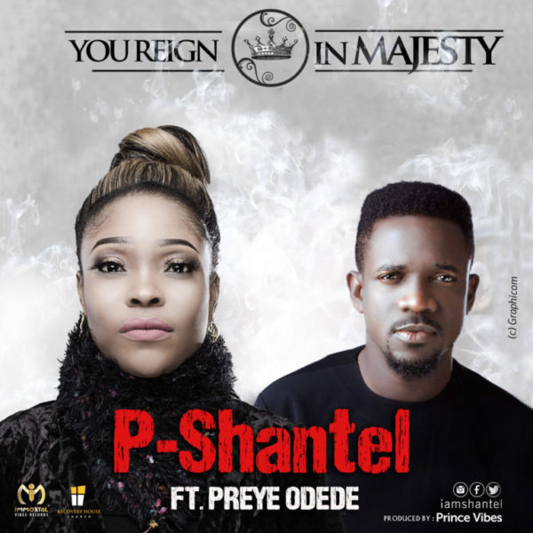 You Reign in Majesty – PShantel ft. Preye Odede