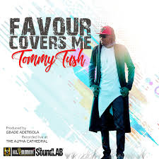 Favour covers me – Tommy Tush