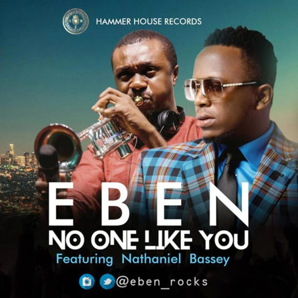No One Like You – Eben ft. Nathaniel Bassey