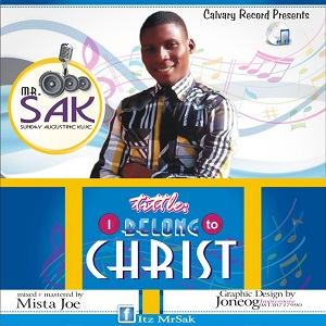 I Belong to Christ – Mr. Sak