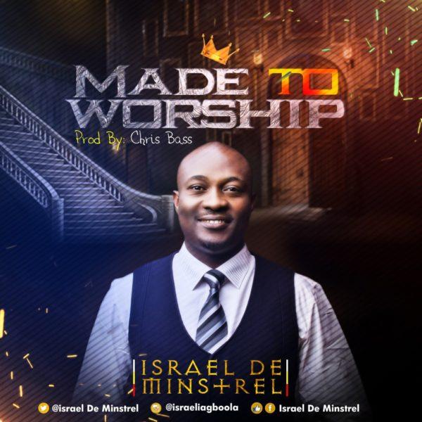 Made to worship – Israel De Minstrel