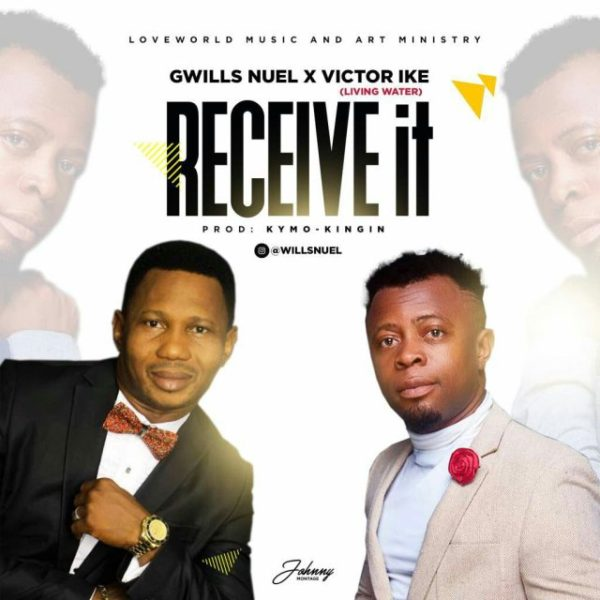 Receive it – Gwills Nuel Ft. Victor Ike