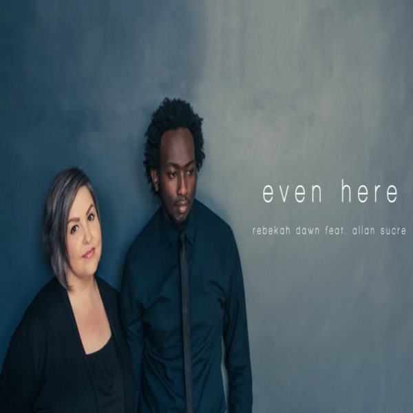 Even Here – Rebekah Dawn ft. Allan Sucre