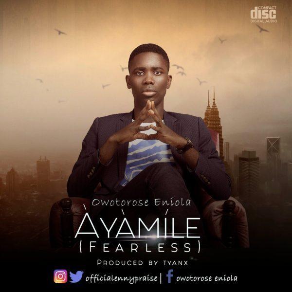 Ayamile (Fearless)- Eniola Owotorose