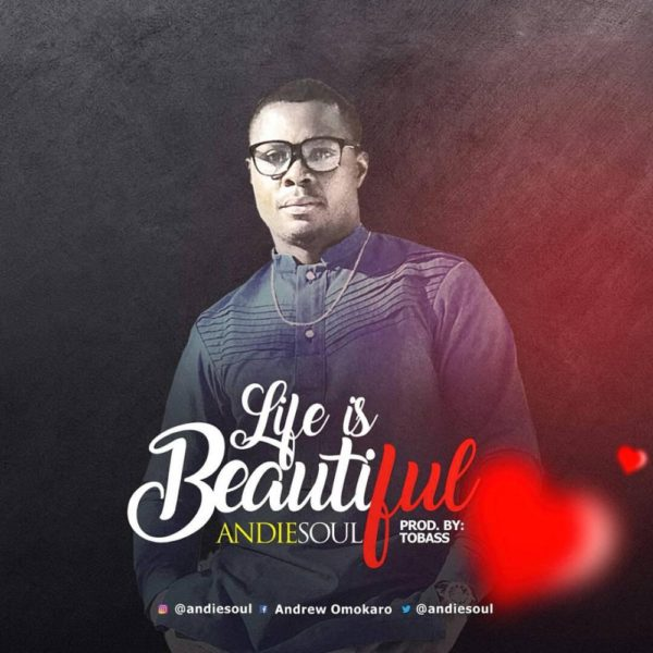 Life is Beautiful  – Andiesoul