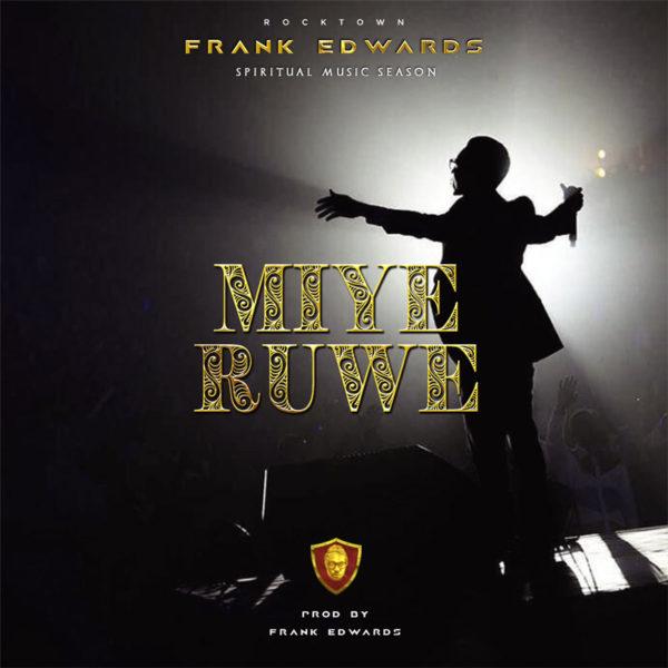 Miye Ruwe (I Praise You) – Frank Edwards