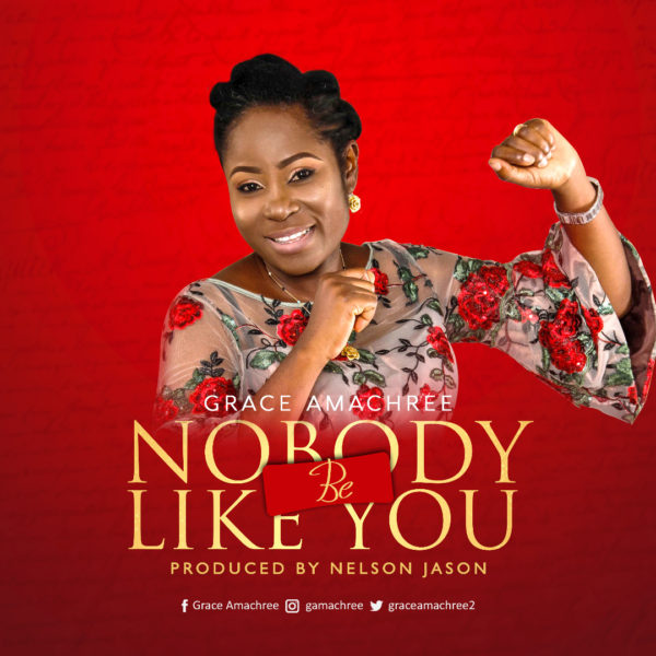 Nobody be like You – Grace Amachree
