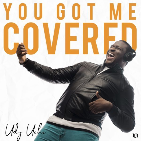 You got me covered – Udy Uche