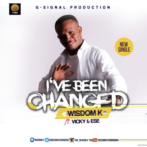 I've been changed – Wisdom K