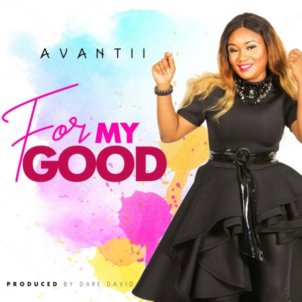 For my good  – Avantii Uzor