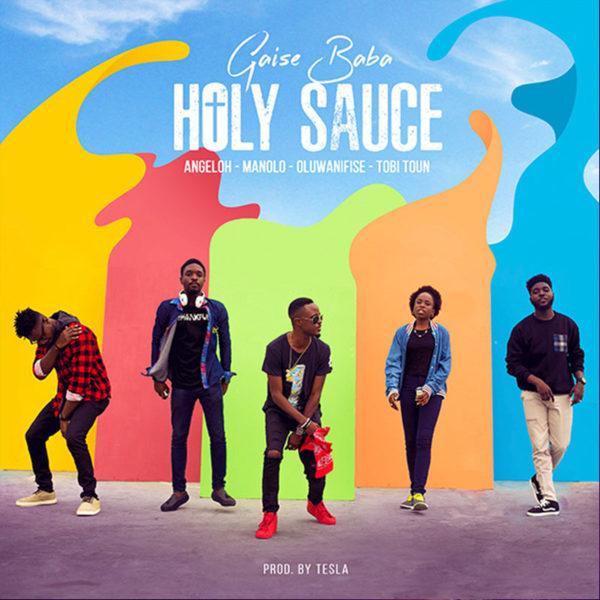 Holy Sauce – Gaise Baba Ft. Angeloh, Manolo, Oluwanifise, Tobi Toun