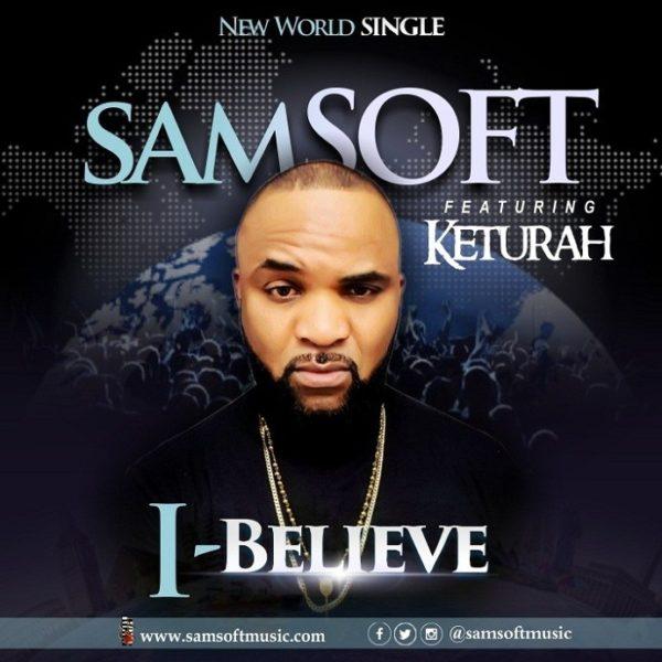 I believe – Samsoft Ft. Keturah
