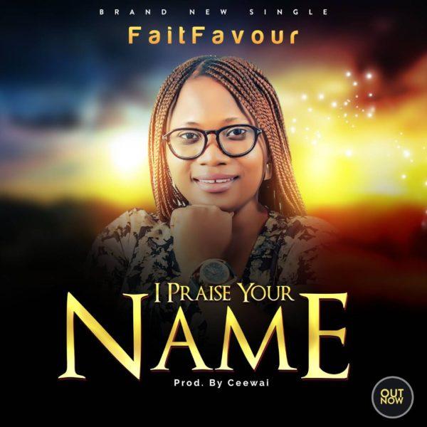 I Praise Your Name – FaitFavour