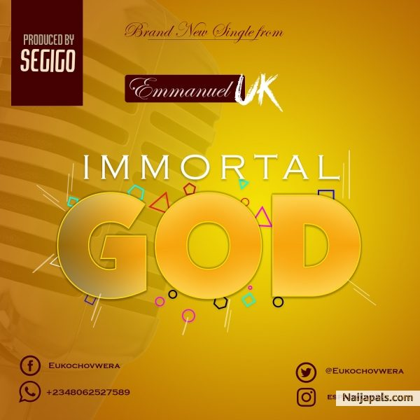 Immortal God  – Emmanuel Uk