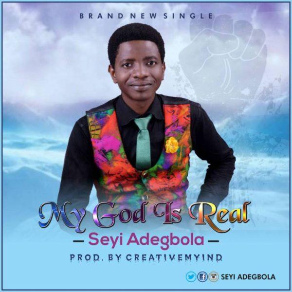 My God is real – Seyi Adegbola