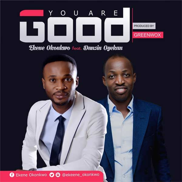 You are good  – Ekene Okonkwo Ft. Dunsin Oyekan