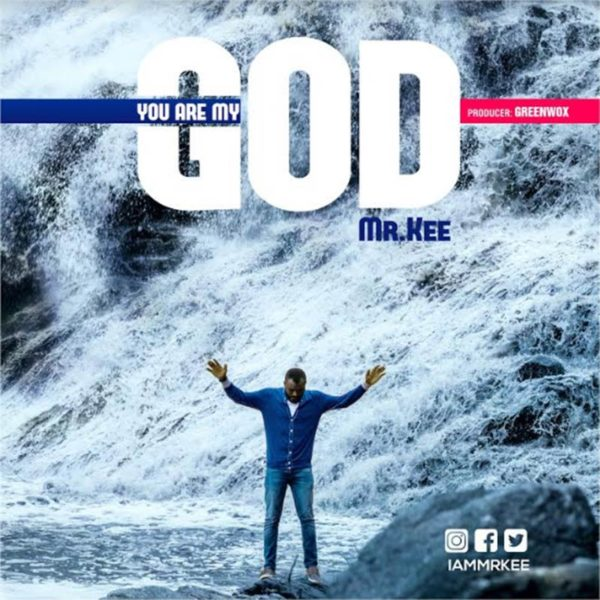 You are my God – Mr. Kee