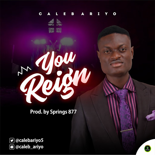 You Reign – Caleb Ariyo
