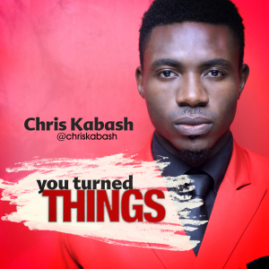 You Turned Things – Chris Kabash
