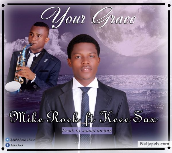 Your Grace – Mike Rock Ft. Kcee Sax